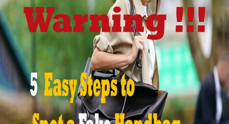 Warning.. 5 Easy Steps to Spot a Fake Handbag